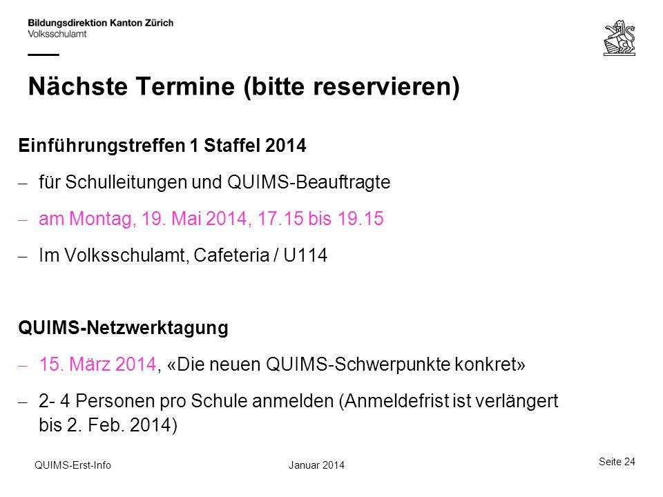 Nächste Termine (bitte reservieren) Einführungstreffen 1 Staffel 2014 – für Schulleitungen und QUIMS-Beauftragte – am Montag, 19. Mai 2014, 17.15 bis