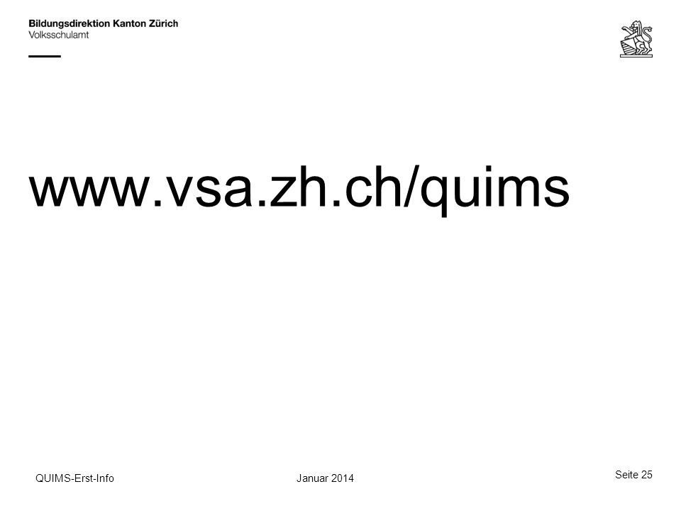 www.vsa.zh.ch/quims Seite 25 Januar 2014QUIMS-Erst-Info
