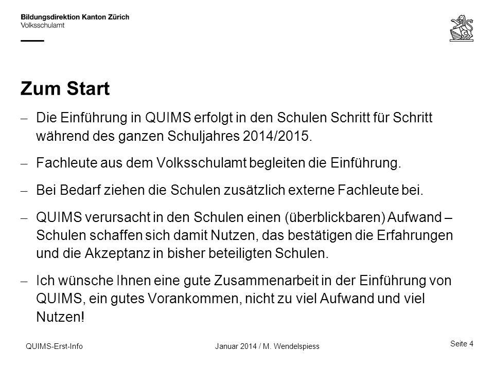 Zum Start – Die Einführung in QUIMS erfolgt in den Schulen Schritt für Schritt während des ganzen Schuljahres 2014/2015. – Fachleute aus dem Volksschu