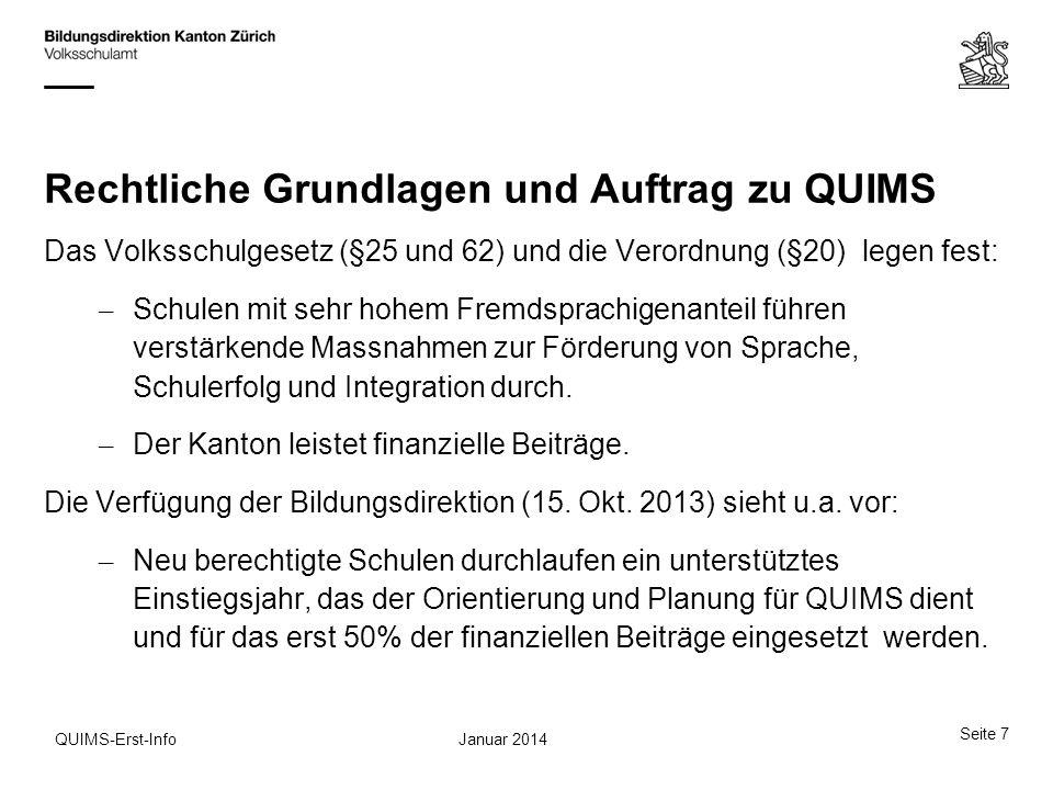 Seite 7 Januar 2014QUIMS-Erst-Info Rechtliche Grundlagen und Auftrag zu QUIMS Das Volksschulgesetz (§25 und 62) und die Verordnung (§20) legen fest: –