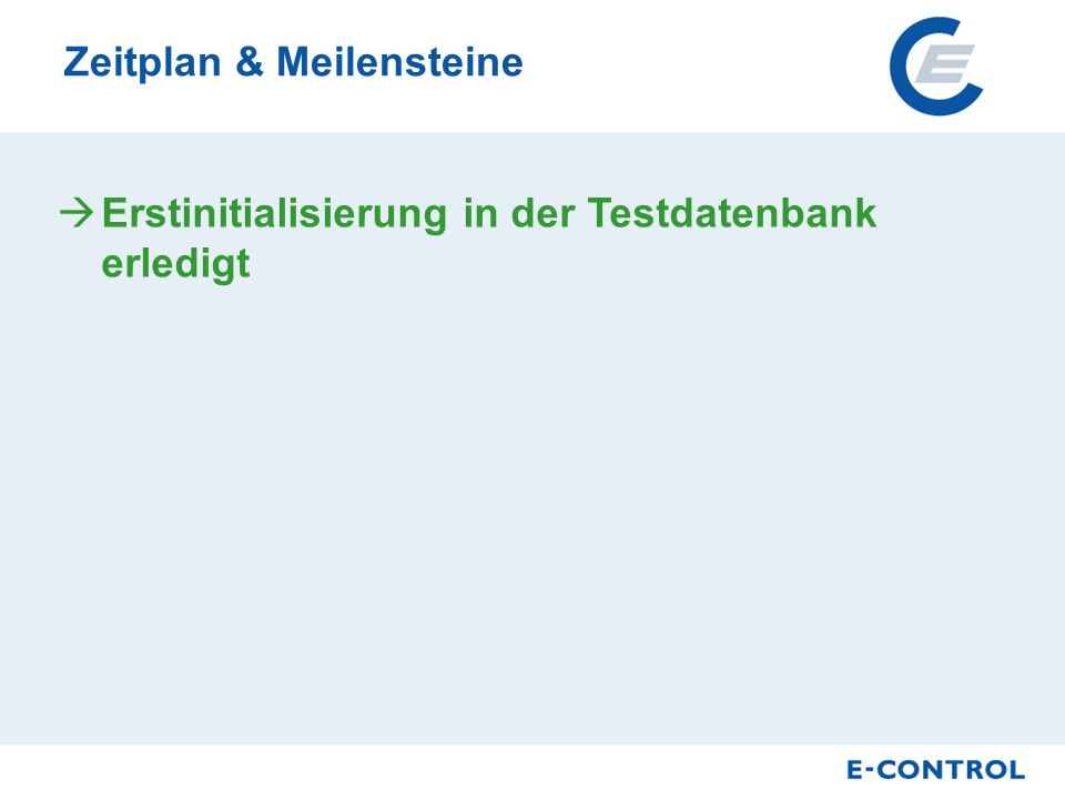 Zeitplan & Meilensteine Erstinitialisierung in der Testdatenbank erledigt