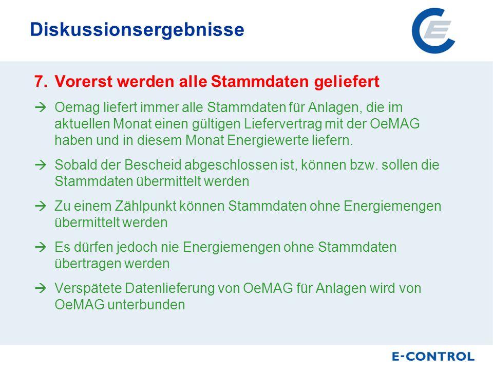 Diskussionsergebnisse 7.Vorerst werden alle Stammdaten geliefert Oemag liefert immer alle Stammdaten für Anlagen, die im aktuellen Monat einen gültigen Liefervertrag mit der OeMAG haben und in diesem Monat Energiewerte liefern.