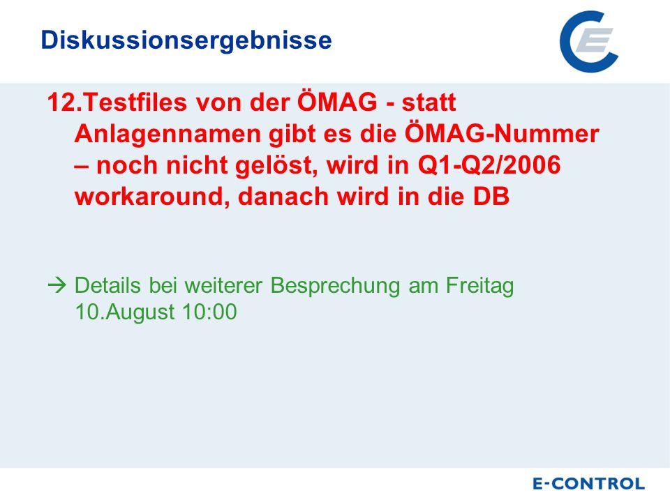 Diskussionsergebnisse 12.Testfiles von der ÖMAG - statt Anlagennamen gibt es die ÖMAG-Nummer – noch nicht gelöst, wird in Q1-Q2/2006 workaround, danach wird in die DB Details bei weiterer Besprechung am Freitag 10.August 10:00