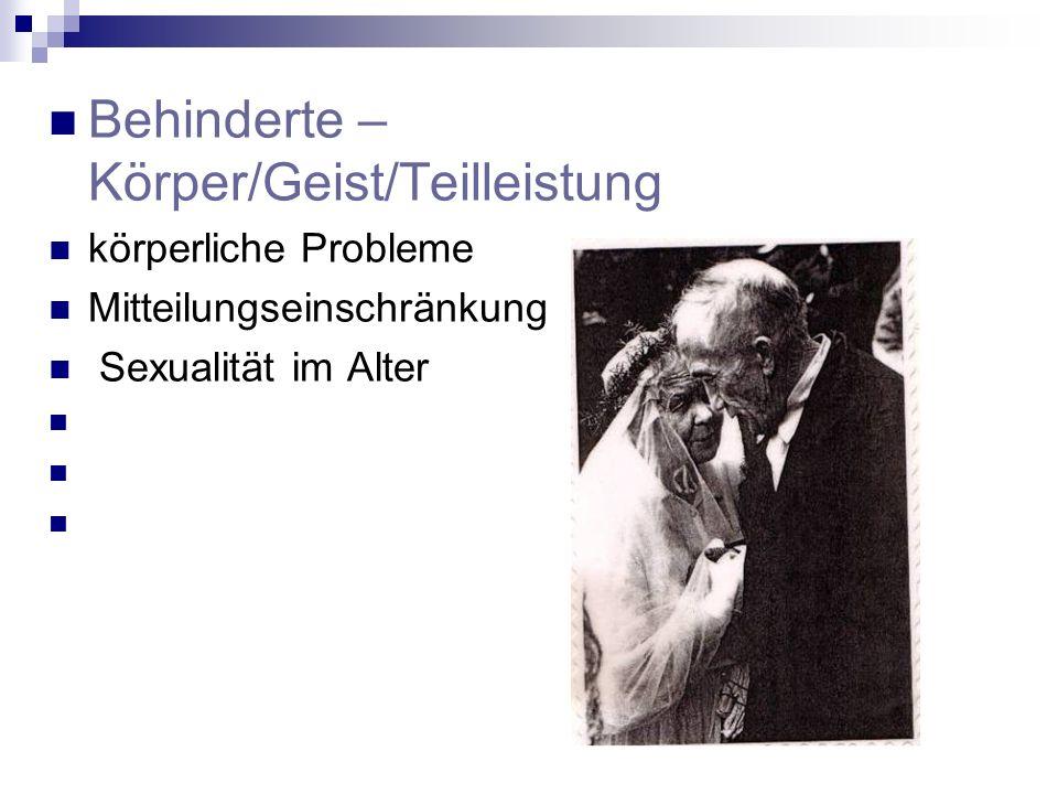Behinderte – Körper/Geist/Teilleistung körperliche Probleme Mitteilungseinschränkung Sexualität im Alter