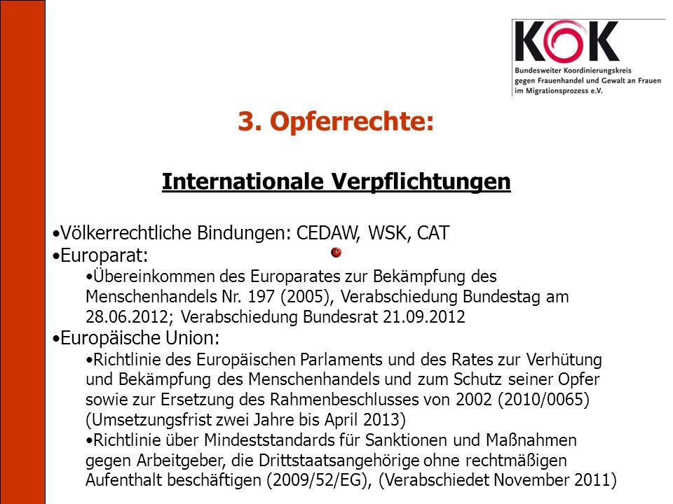 3. Opferrechte: Internationale Verpflichtungen Völkerrechtliche Bindungen: CEDAW, WSK, CAT Europarat: Übereinkommen des Europarates zur Bekämpfung des
