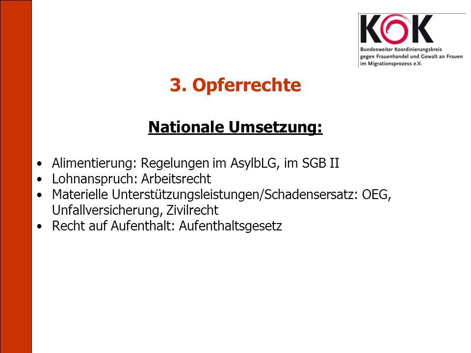 3. Opferrechte Nationale Umsetzung: Alimentierung: Regelungen im AsylbLG, im SGB II Lohnanspruch: Arbeitsrecht Materielle Unterstützungsleistungen/Sch