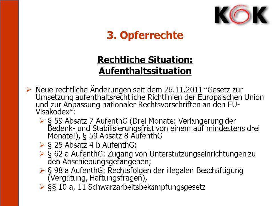 3. Opferrechte Rechtliche Situation: Aufenthaltssituation Neue rechtliche Änderungen seit dem 26.11.2011 Gesetz zur Umsetzung aufenthaltsrechtliche Ri