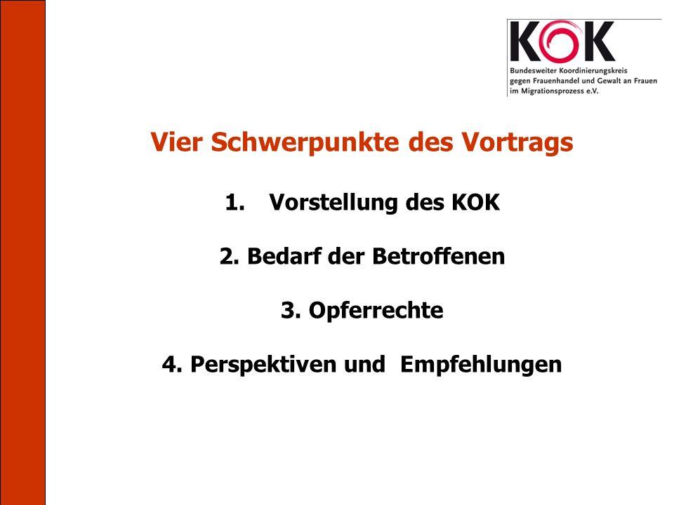 Vier Schwerpunkte des Vortrags 1.Vorstellung des KOK 2. Bedarf der Betroffenen 3. Opferrechte 4. Perspektiven und Empfehlungen