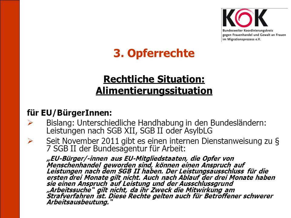 3. Opferrechte Rechtliche Situation: Alimentierungssituation für EU/BürgerInnen: Bislang: Unterschiedliche Handhabung in den Bundesländern: Leistungen