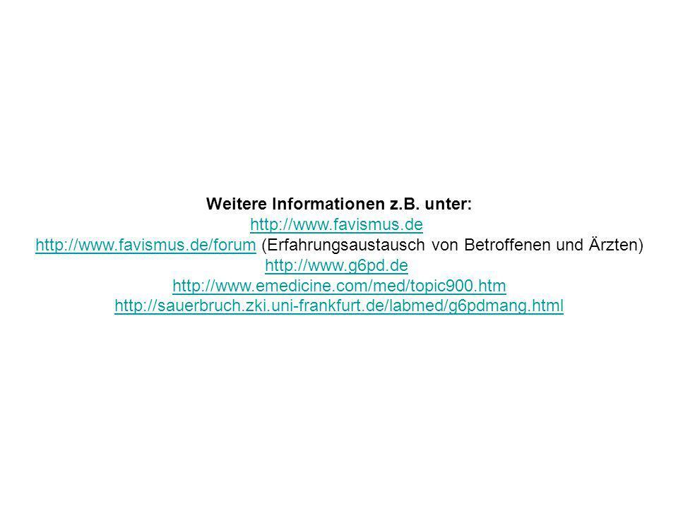 Weitere Informationen z.B. unter: http://www.favismus.de http://www.favismus.de/forumhttp://www.favismus.de/forum (Erfahrungsaustausch von Betroffenen