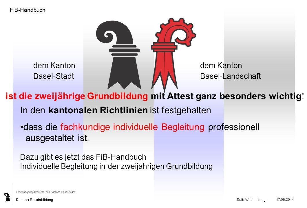 Ressort Berufsbildung Erziehungsdepartement des Kantons Basel-Stadt Ruth Wolfensberger 17.05.2014 dem Kanton Basel-Stadt Basel-Landschaft ist die zwei