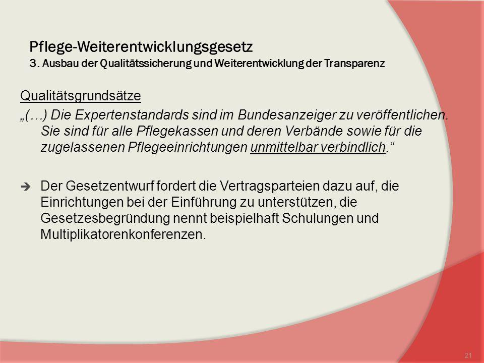 Pflege-Weiterentwicklungsgesetz 3. Ausbau der Qualitätssicherung und Weiterentwicklung der Transparenz Qualitätsgrundsätze (…) Die Expertenstandards s