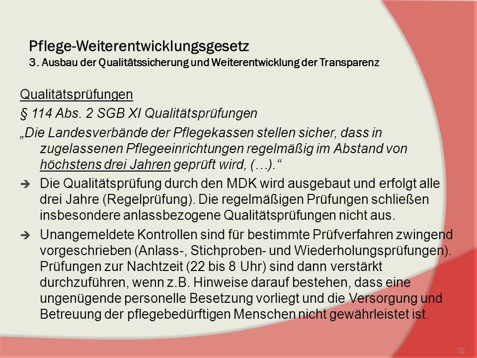 Pflege-Weiterentwicklungsgesetz 3. Ausbau der Qualitätssicherung und Weiterentwicklung der Transparenz Qualitätsprüfungen § 114 Abs. 2 SGB XI Qualität