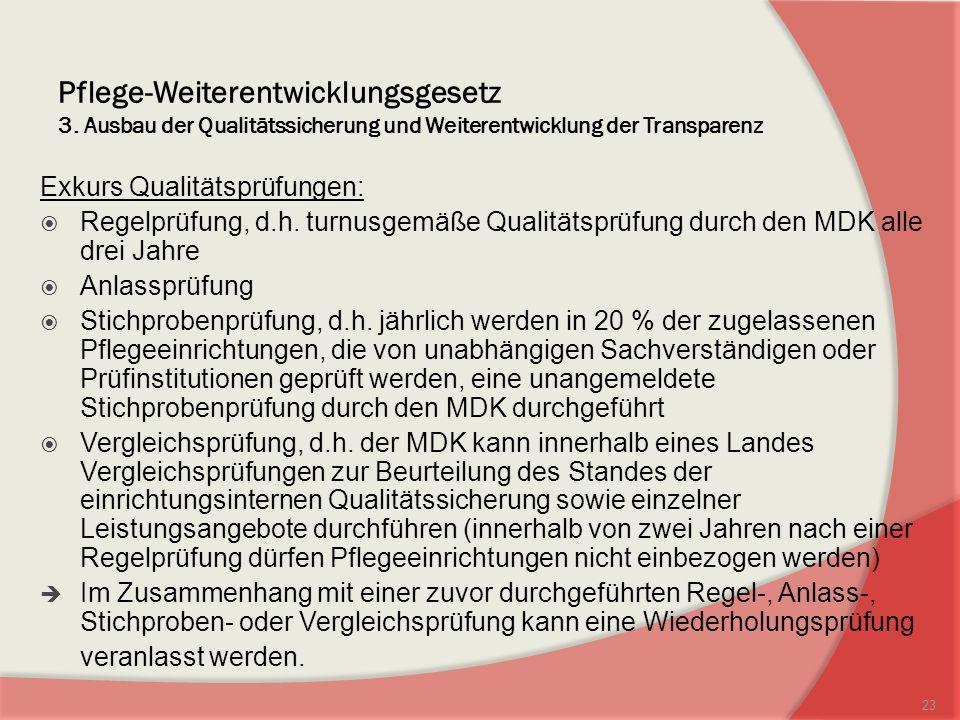 Pflege-Weiterentwicklungsgesetz 3. Ausbau der Qualitätssicherung und Weiterentwicklung der Transparenz Exkurs Qualitätsprüfungen: Regelprüfung, d.h. t
