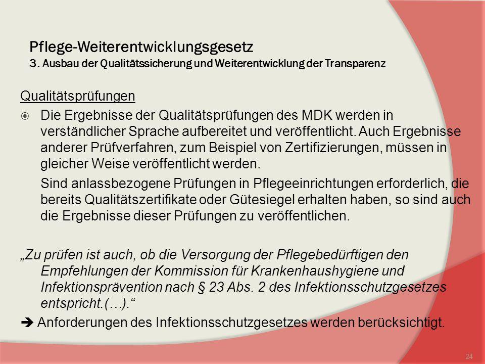 Pflege-Weiterentwicklungsgesetz 3. Ausbau der Qualitätssicherung und Weiterentwicklung der Transparenz Qualitätsprüfungen Die Ergebnisse der Qualitäts