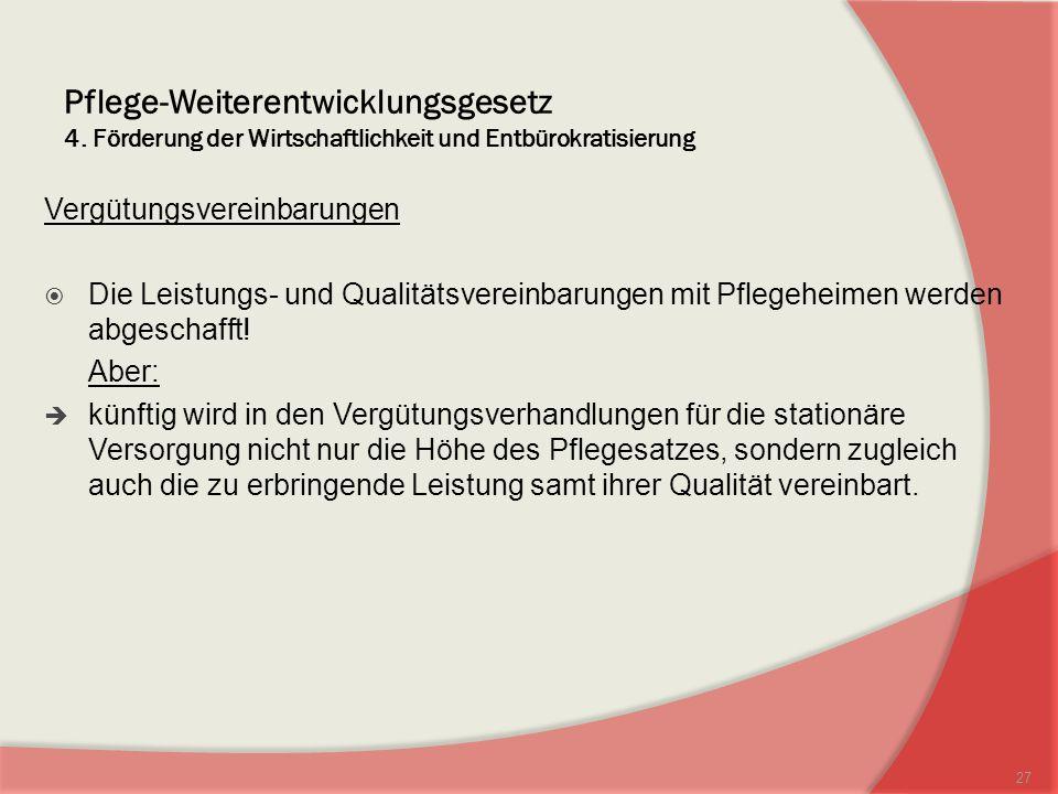Pflege-Weiterentwicklungsgesetz 4. Förderung der Wirtschaftlichkeit und Entbürokratisierung Vergütungsvereinbarungen Die Leistungs- und Qualitätsverei