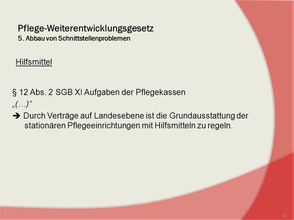 Pflege-Weiterentwicklungsgesetz 5.Abbau von Schnittstellenproblemen Hilfsmittel § 12 Abs.