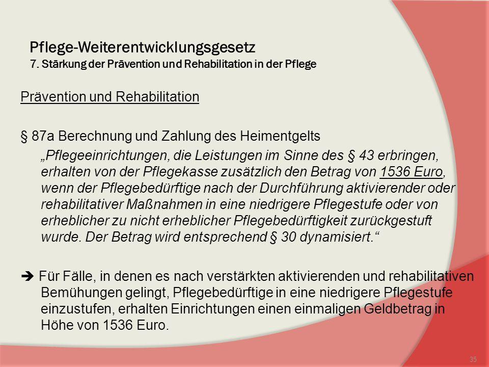 Pflege-Weiterentwicklungsgesetz 7. Stärkung der Prävention und Rehabilitation in der Pflege Prävention und Rehabilitation § 87a Berechnung und Zahlung