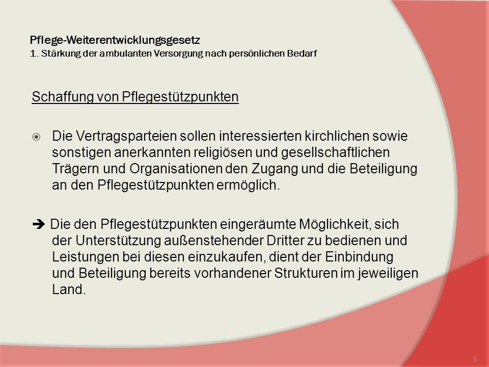 Pflege-Weiterentwicklungsgesetz 1. Stärkung der ambulanten Versorgung nach persönlichen Bedarf Schaffung von Pflegestützpunkten Die Vertragsparteien s