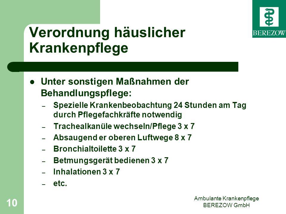 Ambulante Krankenpflege BEREZOW GmbH 10 Verordnung häuslicher Krankenpflege Unter sonstigen Maßnahmen der Behandlungspflege: – Spezielle Krankenbeobac