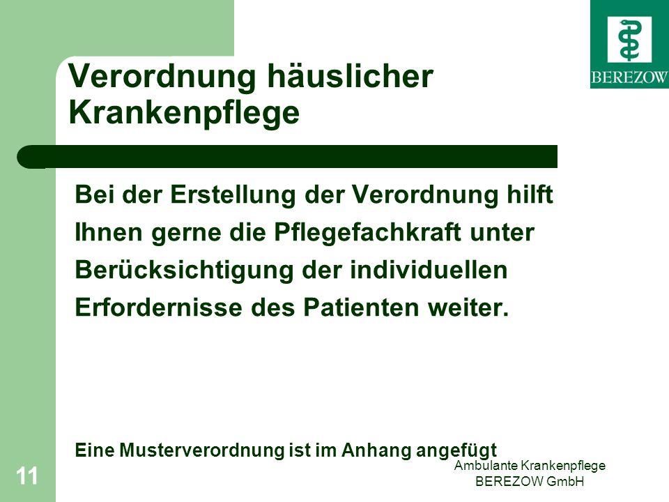 Ambulante Krankenpflege BEREZOW GmbH 11 Verordnung häuslicher Krankenpflege Bei der Erstellung der Verordnung hilft Ihnen gerne die Pflegefachkraft un