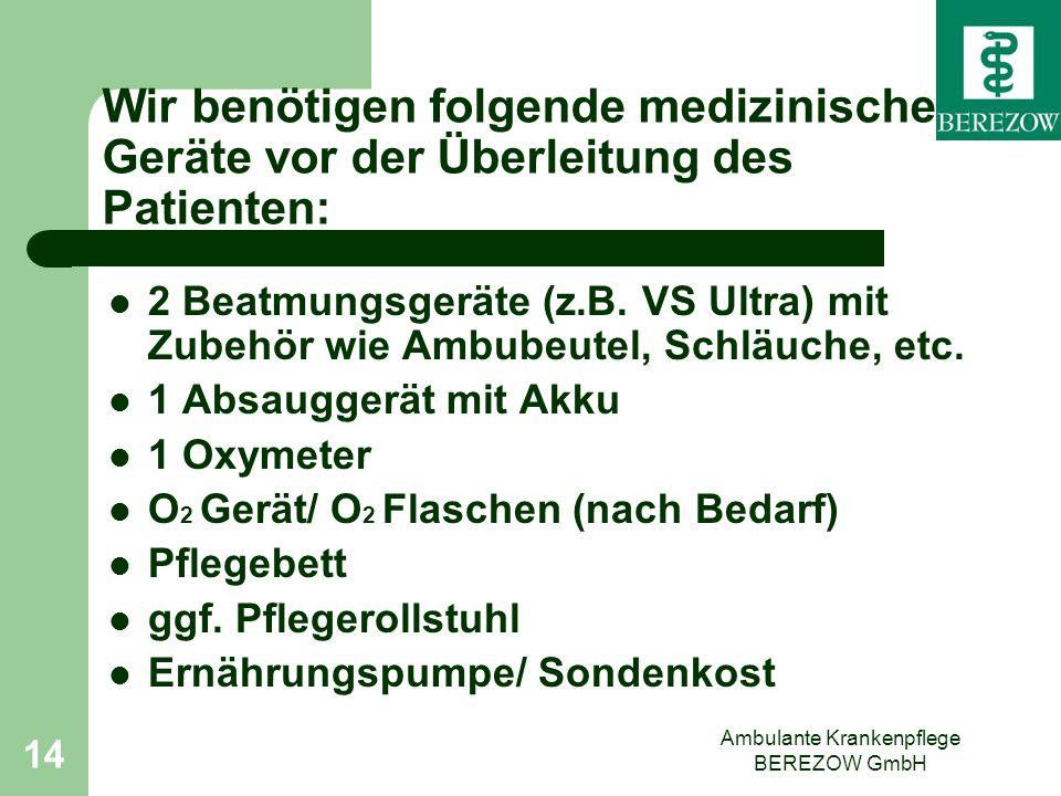 Ambulante Krankenpflege BEREZOW GmbH 14 2 Beatmungsgeräte (z.B. VS Ultra) mit Zubehör wie Ambubeutel, Schläuche, etc. 1 Absauggerät mit Akku 1 Oxymete