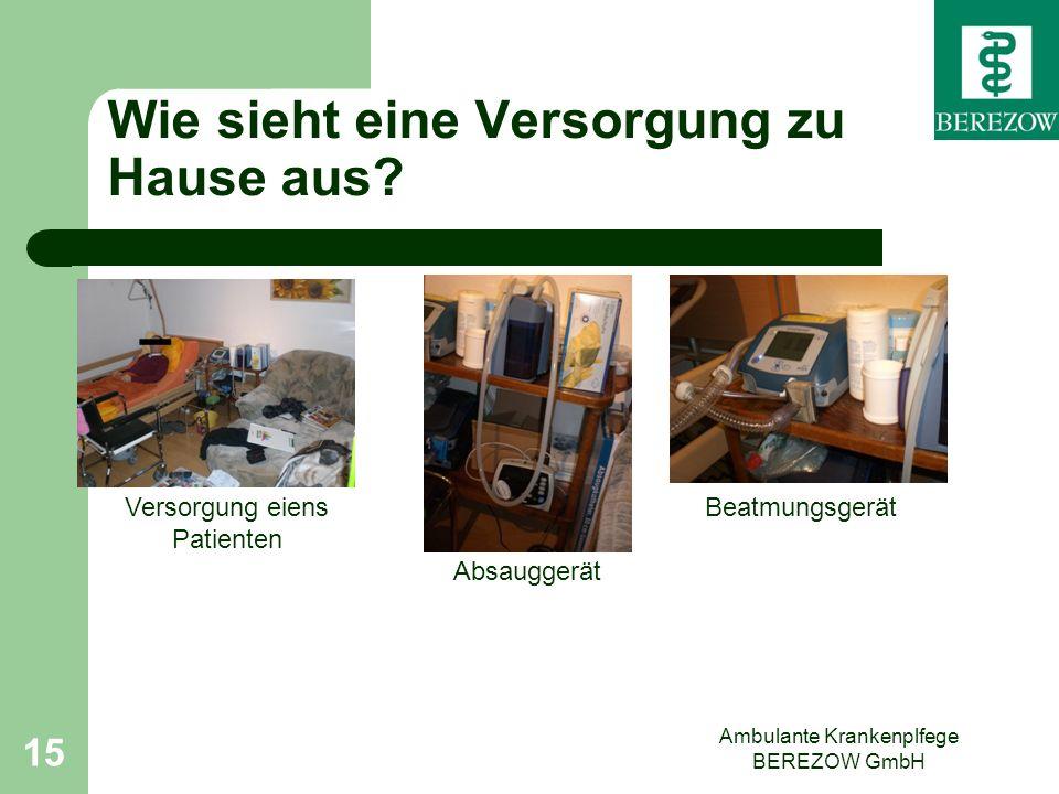Wie sieht eine Versorgung zu Hause aus? Ambulante Krankenplfege BEREZOW GmbH 15 Absauggerät Versorgung eiens Patienten Beatmungsgerät