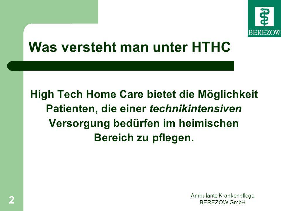 2 Was versteht man unter HTHC High Tech Home Care bietet die Möglichkeit Patienten, die einer technikintensiven Versorgung bedürfen im heimischen Bere