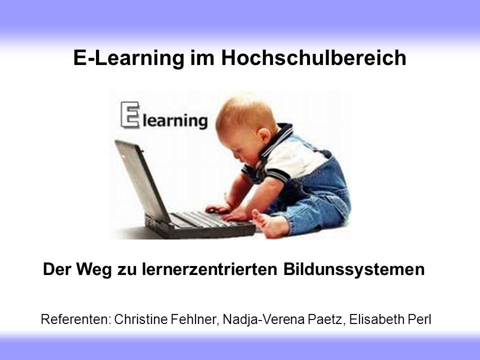 E-Learning im Hochschulbereich Der Weg zu lernerzentrierten Bildunssystemen Referenten: Christine Fehlner, Nadja-Verena Paetz, Elisabeth Perl