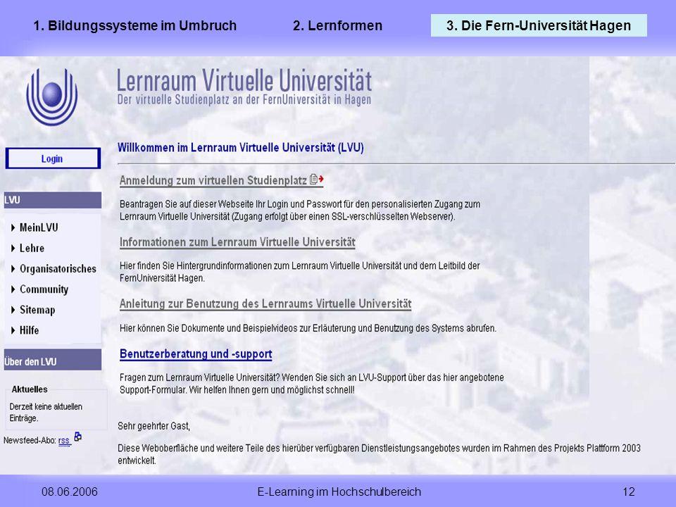 E-Learning im Hochschulbereich 12 08.06.2006 1. Bildungssysteme im Umbruch2. Lernformen3. Die Fern-Universität Hagen