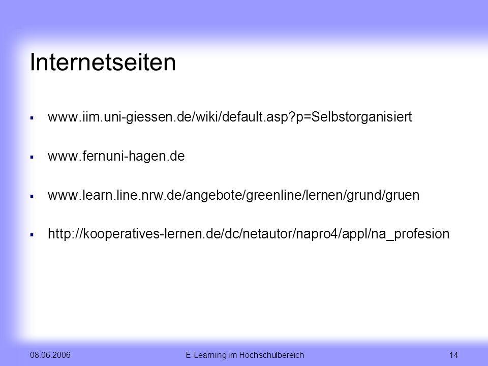 E-Learning im Hochschulbereich 14 08.06.2006 Internetseiten www.iim.uni-giessen.de/wiki/default.asp?p=Selbstorganisiert www.fernuni-hagen.de www.learn