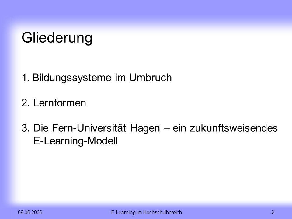 E-Learning im Hochschulbereich 2 08.06.2006 Gliederung 1.Bildungssysteme im Umbruch 2. Lernformen 3. Die Fern-Universität Hagen – ein zukunftsweisende