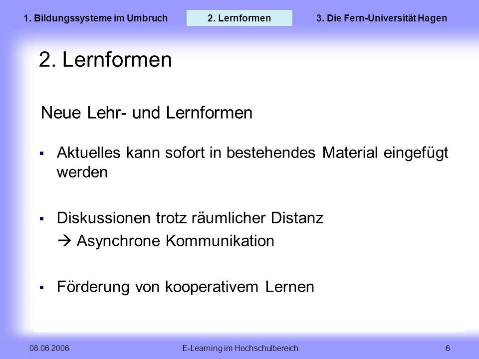 E-Learning im Hochschulbereich 6 08.06.2006 Neue Lehr- und Lernformen Aktuelles kann sofort in bestehendes Material eingefügt werden Diskussionen trot