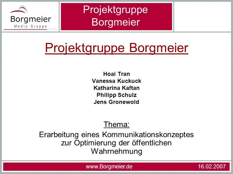 Projektgruppe Borgmeier Hoai Tran Vanessa Kuckuck Katharina Kaftan Philipp Schulz Jens Gronewold Thema: Erarbeitung eines Kommunikationskonzeptes zur
