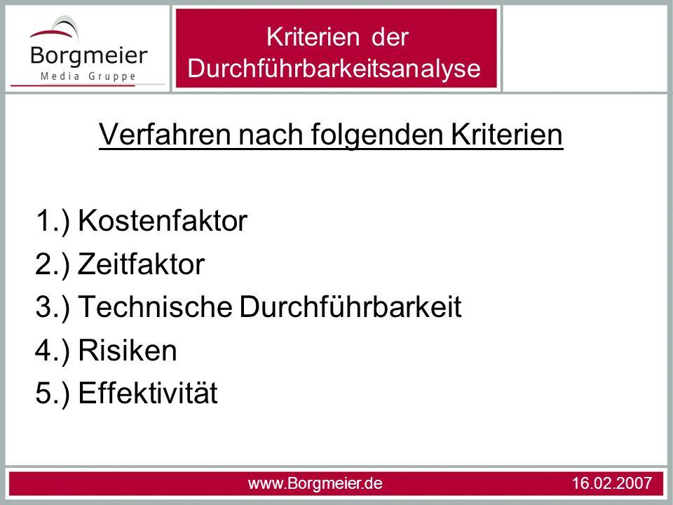 Verfahren nach folgenden Kriterien 1.) Kostenfaktor 2.) Zeitfaktor 3.) Technische Durchführbarkeit 4.) Risiken 5.) Effektivität www.Borgmeier.de 16.02