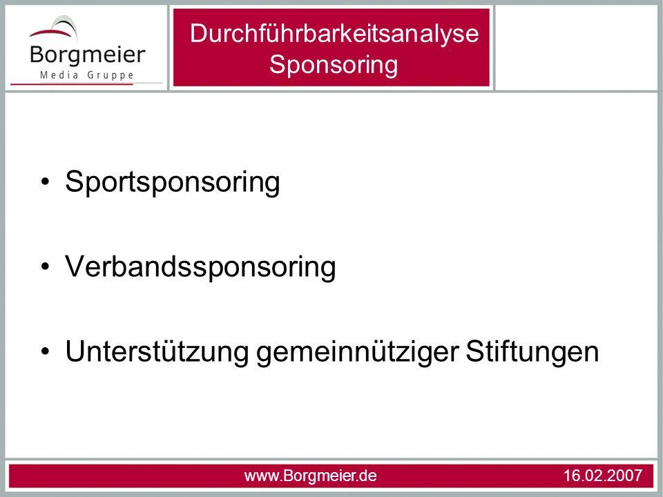 Sportsponsoring Verbandssponsoring Unterstützung gemeinnütziger Stiftungen www.Borgmeier.de 16.02.2007 Durchführbarkeitsanalyse Sponsoring