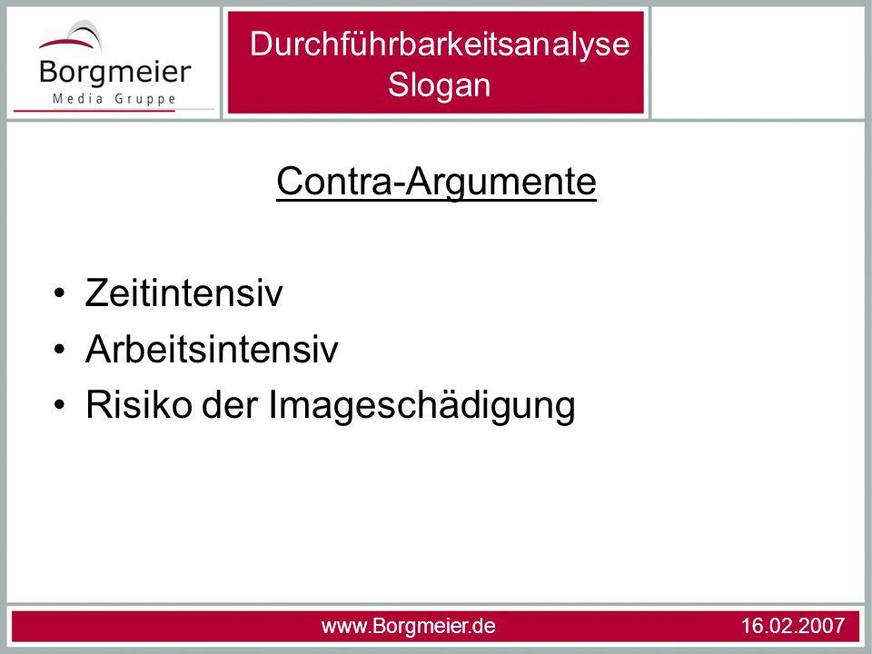 Contra-Argumente Zeitintensiv Arbeitsintensiv Risiko der Imageschädigung www.Borgmeier.de 16.02.2007 Durchführbarkeitsanalyse Slogan