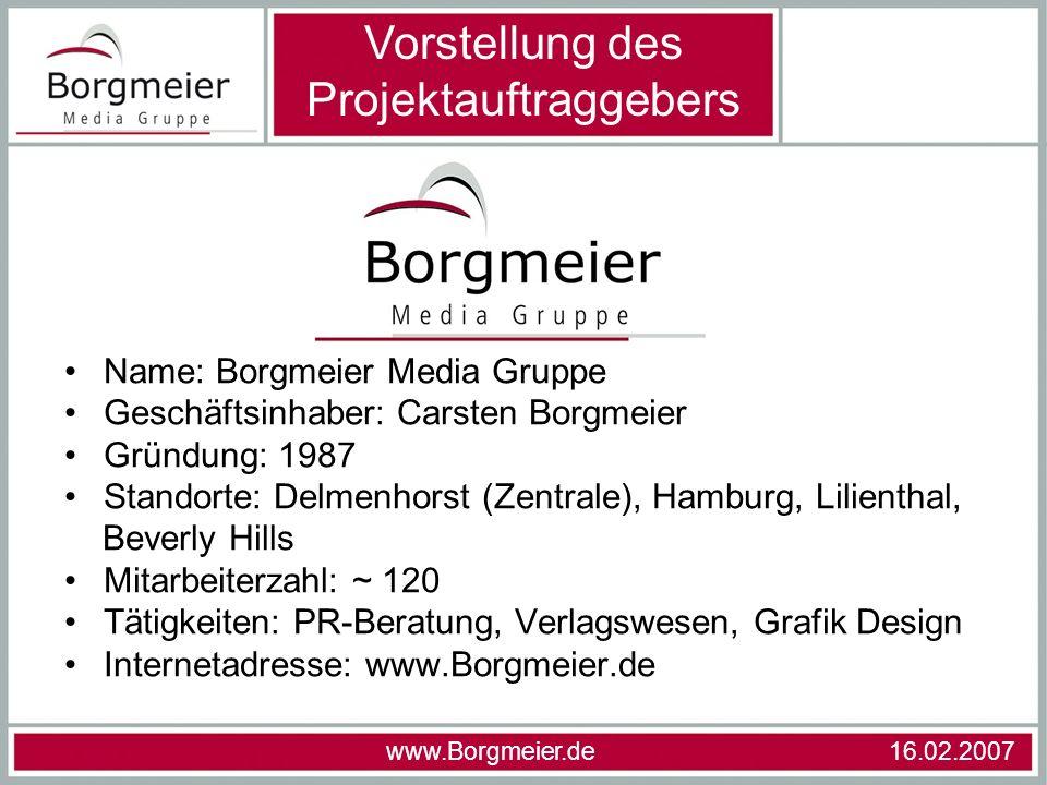 Name: Borgmeier Media Gruppe Geschäftsinhaber: Carsten Borgmeier Gründung: 1987 Standorte: Delmenhorst (Zentrale), Hamburg, Lilienthal, Beverly Hills