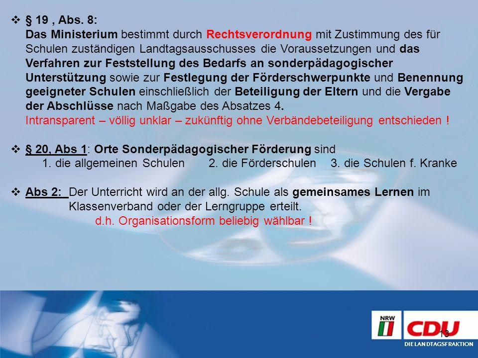 § 19, Abs. 8: Das Ministerium bestimmt durch Rechtsverordnung mit Zustimmung des für Schulen zuständigen Landtagsausschusses die Voraussetzungen und d