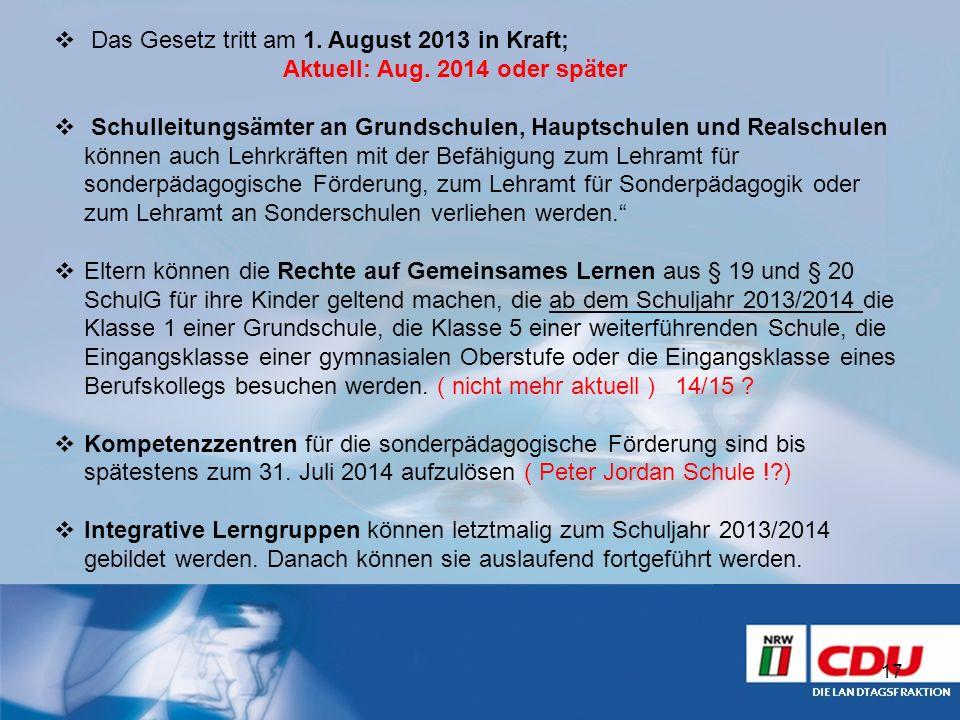 Das Gesetz tritt am 1. August 2013 in Kraft; Aktuell: Aug. 2014 oder später Schulleitungsämter an Grundschulen, Hauptschulen und Realschulen können au