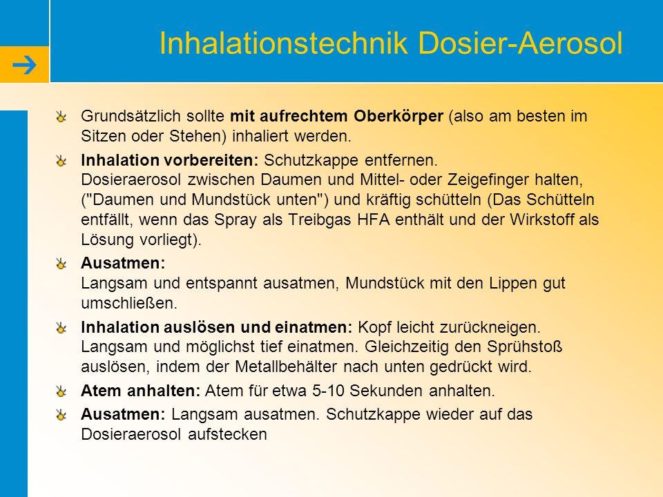 Inhalationstechnik Dosier-Aerosol Grundsätzlich sollte mit aufrechtem Oberkörper (also am besten im Sitzen oder Stehen) inhaliert werden. Inhalation v