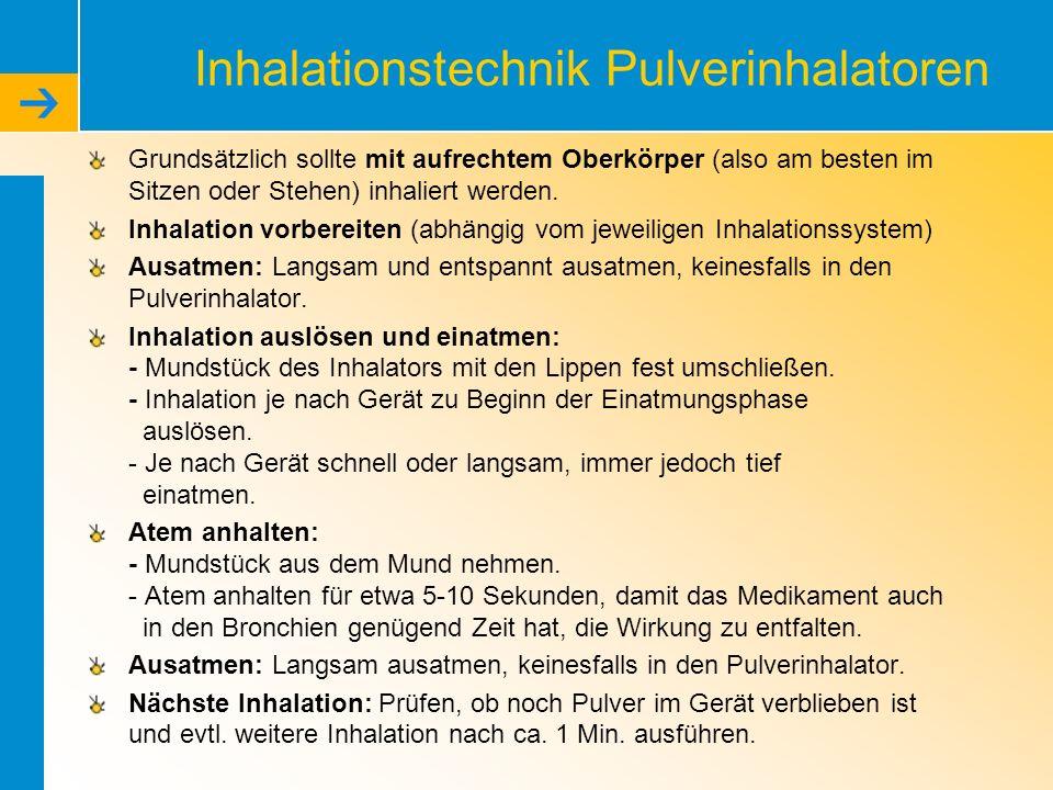 Inhalationstechnik Pulverinhalatoren Grundsätzlich sollte mit aufrechtem Oberkörper (also am besten im Sitzen oder Stehen) inhaliert werden. Inhalatio