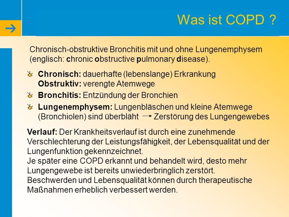 Was ist COPD ? Chronisch: dauerhafte (lebenslange) Erkrankung Obstruktiv: verengte Atemwege Bronchitis: Entzündung der Bronchien Lungenemphysem: Lunge