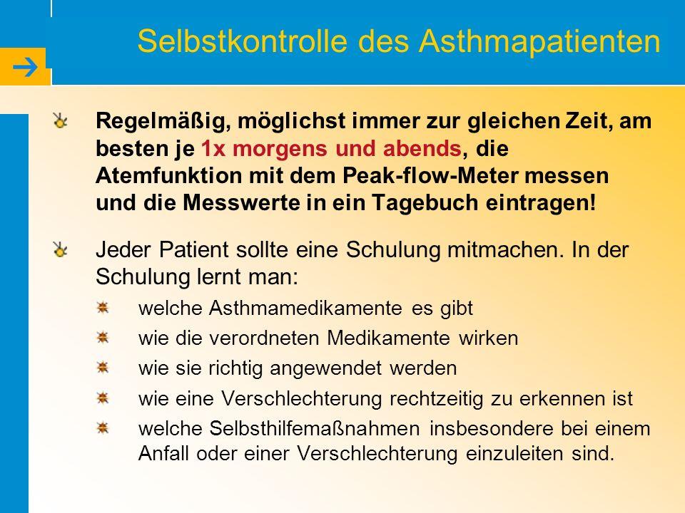 Selbstkontrolle des Asthmapatienten Regelmäßig, möglichst immer zur gleichen Zeit, am besten je 1x morgens und abends, die Atemfunktion mit dem Peak-f