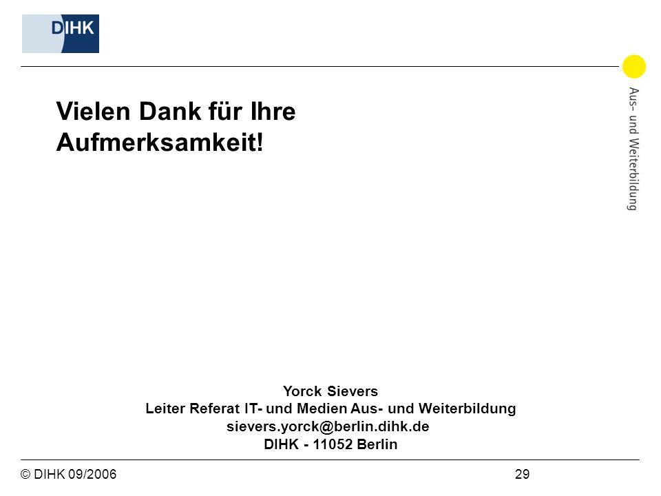 © DIHK 09/2006 29 Vielen Dank für Ihre Aufmerksamkeit! Yorck Sievers Leiter Referat IT- und Medien Aus- und Weiterbildung sievers.yorck@berlin.dihk.de
