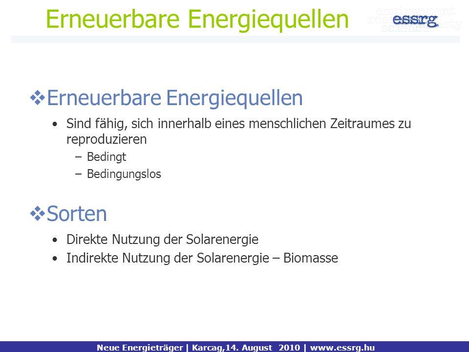 Erneuerbare Energiequellen Sind fähig, sich innerhalb eines menschlichen Zeitraumes zu reproduzieren –Bedingt –Bedingungslos Sorten Direkte Nutzung de