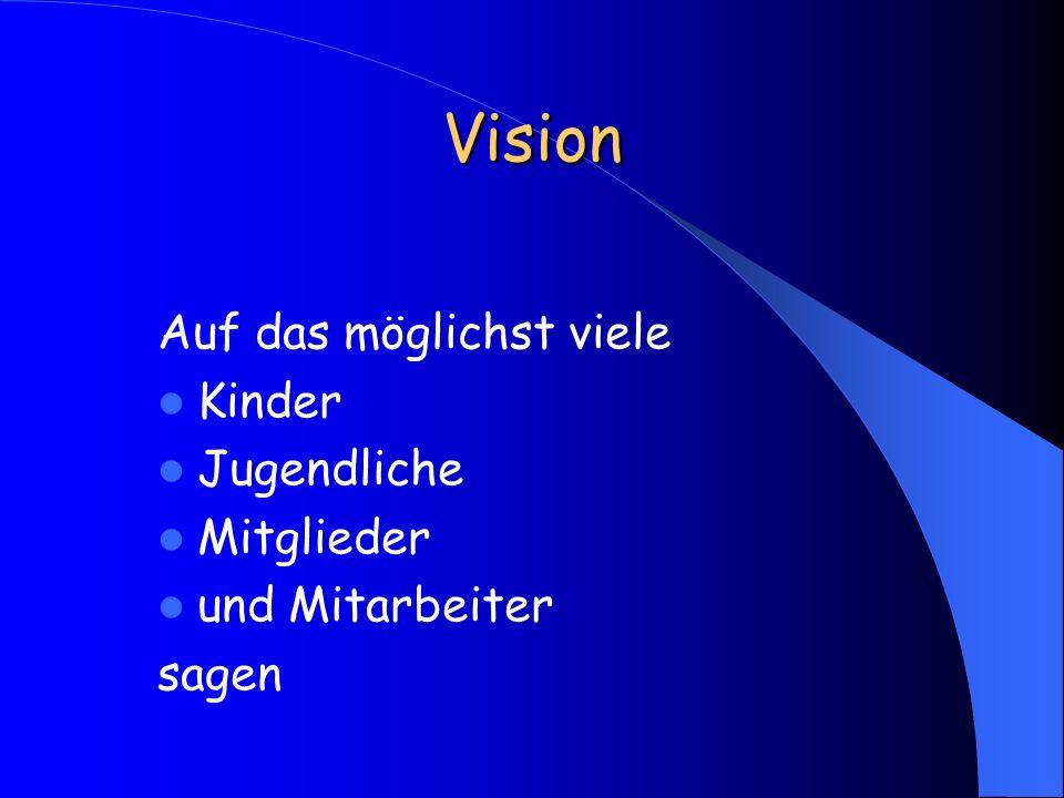 Vision Auf das möglichst viele Kinder Jugendliche Mitglieder und Mitarbeiter sagen