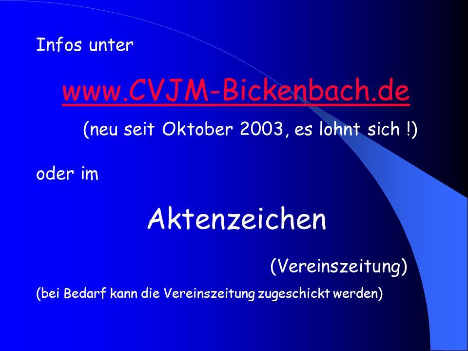 Infos unter www.CVJM-Bickenbach.de (neu seit Oktober 2003, es lohnt sich !) oder im Aktenzeichen (Vereinszeitung) (bei Bedarf kann die Vereinszeitung zugeschickt werden)