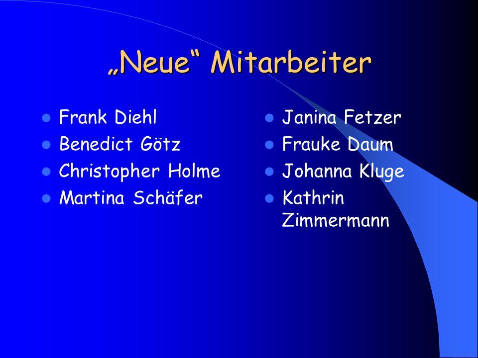 Neue Mitarbeiter Frank Diehl Benedict Götz Christopher Holme Martina Schäfer Janina Fetzer Frauke Daum Johanna Kluge Kathrin Zimmermann