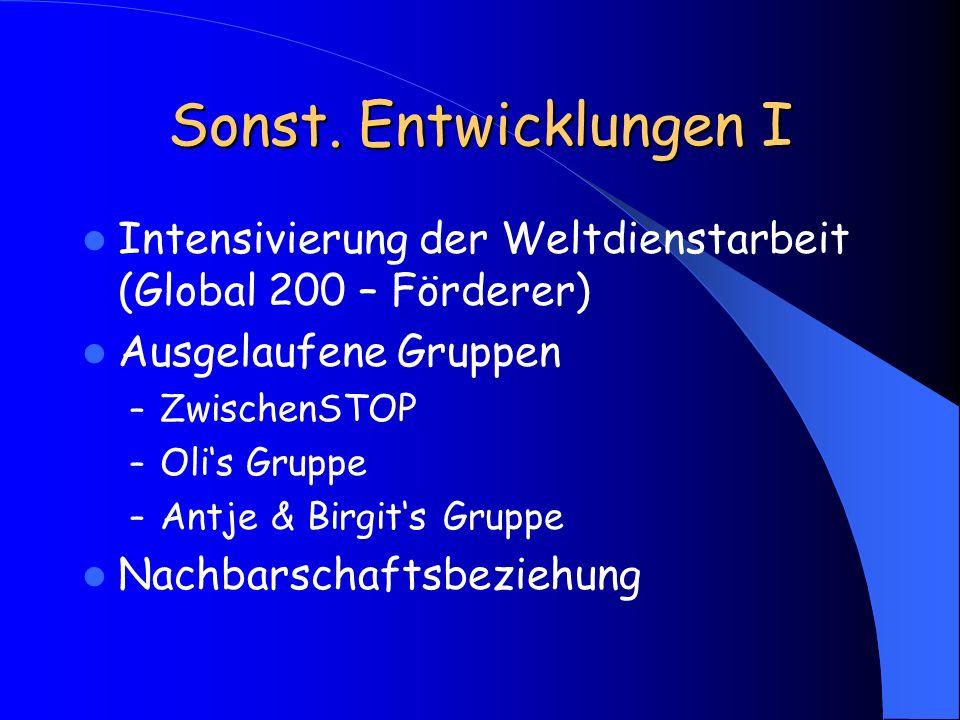 Sonst. Entwicklungen I Intensivierung der Weltdienstarbeit (Global 200 – Förderer) Ausgelaufene Gruppen – ZwischenSTOP – Olis Gruppe – Antje & Birgits
